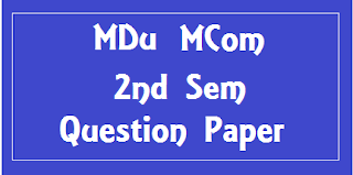 MCom 4th Sem Previous Year Question Papers 2018 Mdu (Maharshi Dayanand University)