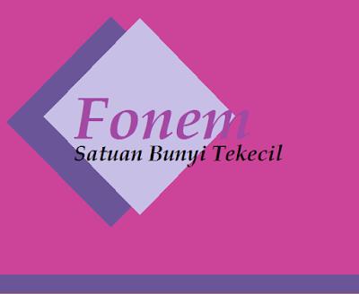 Pengertian dan sruktur fonem  beserta contoh pemakaiannya dalam bahasa indonesia