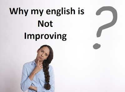 Why my english is not improving?