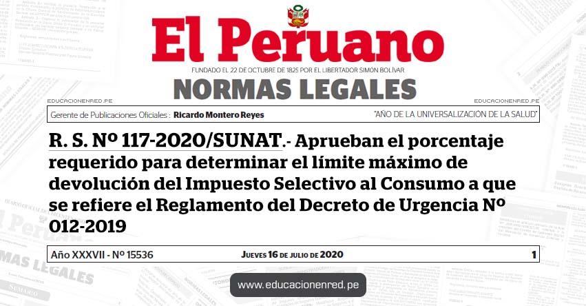 R. S. Nº 117-2020/SUNAT.- Aprueban el porcentaje requerido para determinar el límite máximo de devolución del Impuesto Selectivo al Consumo a que se refiere el Reglamento del Decreto de Urgencia Nº 012-2019