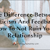The Difference Between Criticism And Feedback: How To Not Ruin Your Relationship