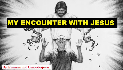 My Encounter With Jesus Christ By Evangelst Emmanuel Omoobajesu