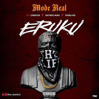 [Music] Mode Real - Eruku Ft. Limerick x Rhymez Bobo x Wizblaze