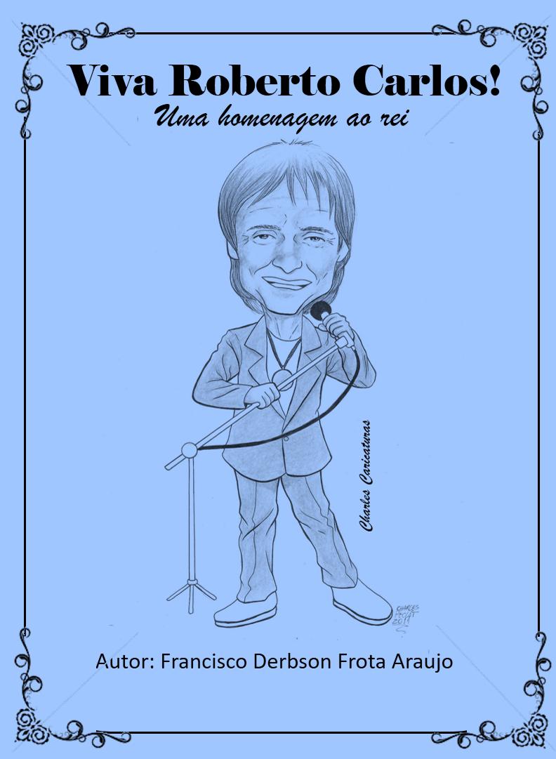 Viva Roberto Carlos Cordel Em Homenagem Ao Rei Portal Splish Splash
