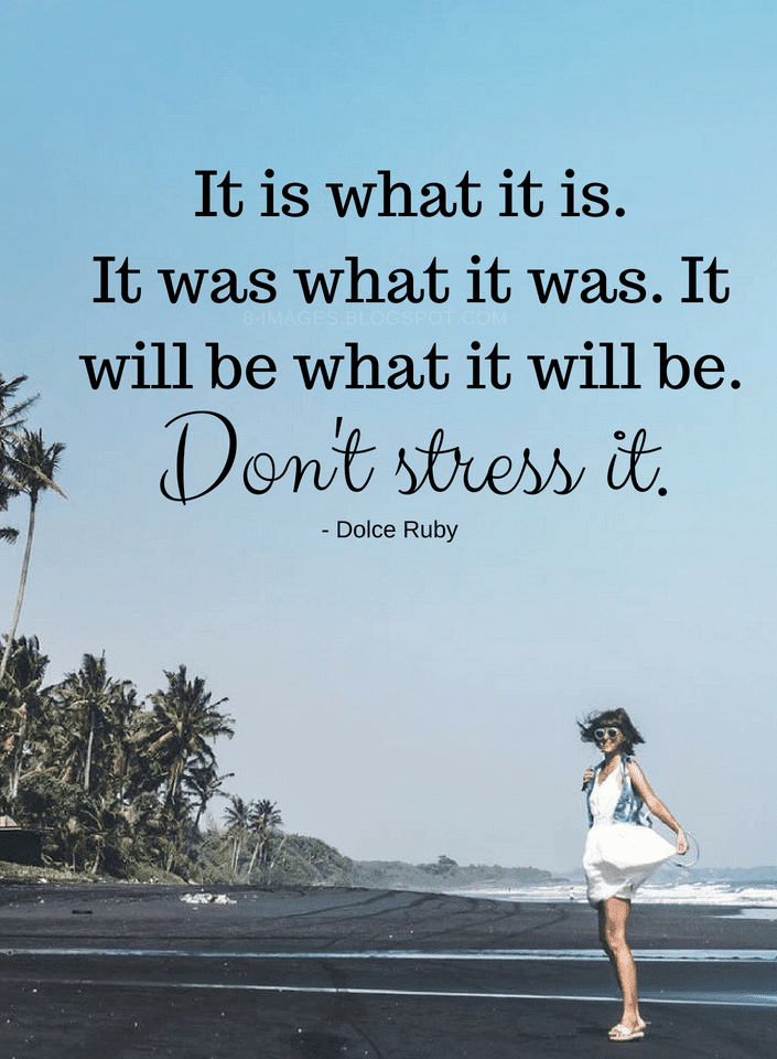 Quotes It Is What It Is It Was What It Was It Will Be What It Will