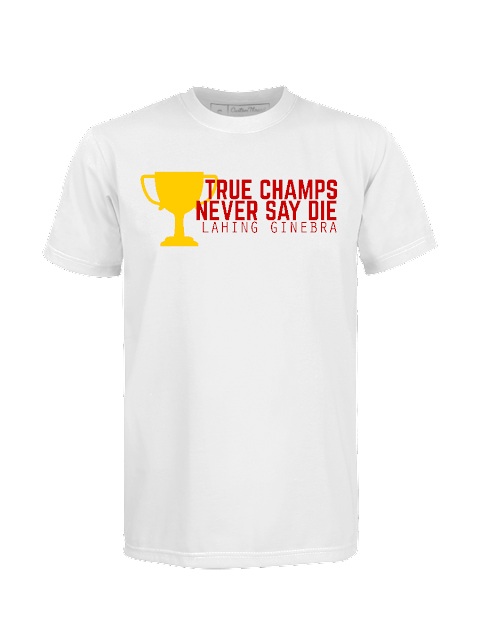 True Champs Never Say Die Lahing Ginebra T-Shirt Design