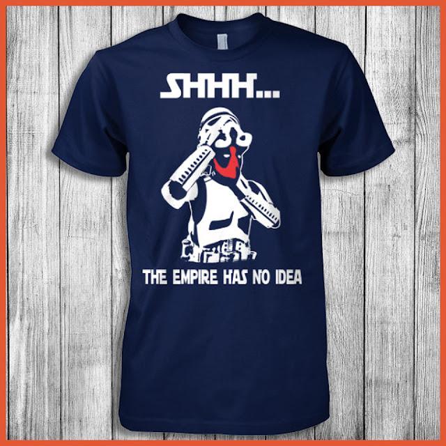 Shhh... The Empire Has No Idea (Deadpool, Star wars) T-Shirt
