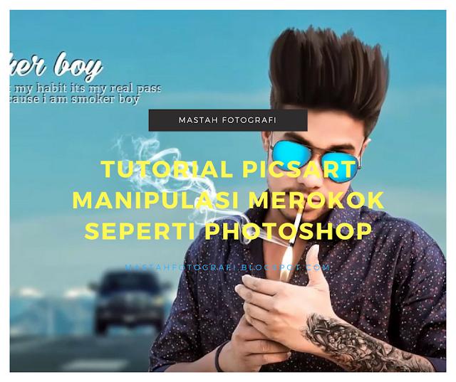 Tutorial Picsart Manipulasi Merokok Seperti Photoshop