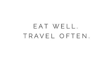 eat well. travel often
