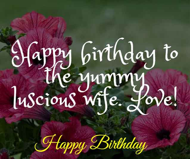 Happy birthday to the yummy luscious wife. Love!