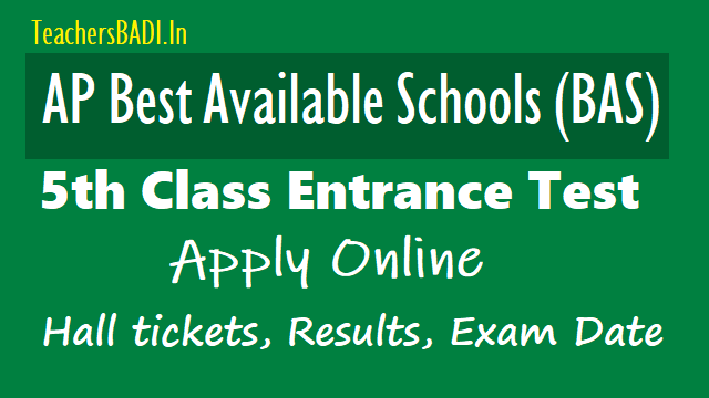 ap best available schools (bas) 5th class entrance test 2018,last date to apply online,ap bas 5th class entrance test hall tickets 2018,ap bas 5th class entrance test results 2018,ap best available schools(bas) 5th class entrance test online application form exam date