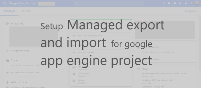 Managed export and import for google app enigne project