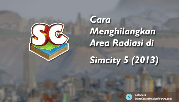 Cara Menghilangkan Area Radiasi di Simcity 5 (2013)