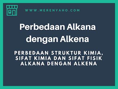 Perbedaan Alkana dan Alkena,Perbedaan Struktur Kimia, Sifat Kimia dan Sifat Fisik ALKANA Dengan ALKENA