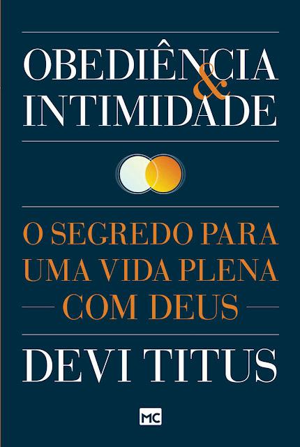Obediência e intimidade O segredo para uma vida plena com Deus - Devi Titus