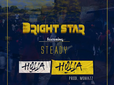 DOWNLOAD MP3: Bright Star Ft. Steady - Holla Holla (Prod. MDHazz)
