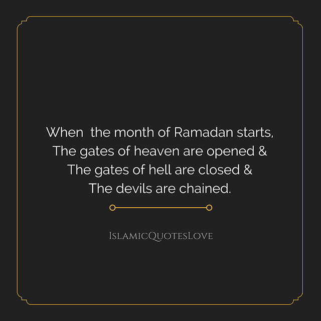 When The Month Of Ramadan Starts, The Gates Of Heaven Are Opened and The Gates Of Hell Are Closed and The Devils Are Chained.