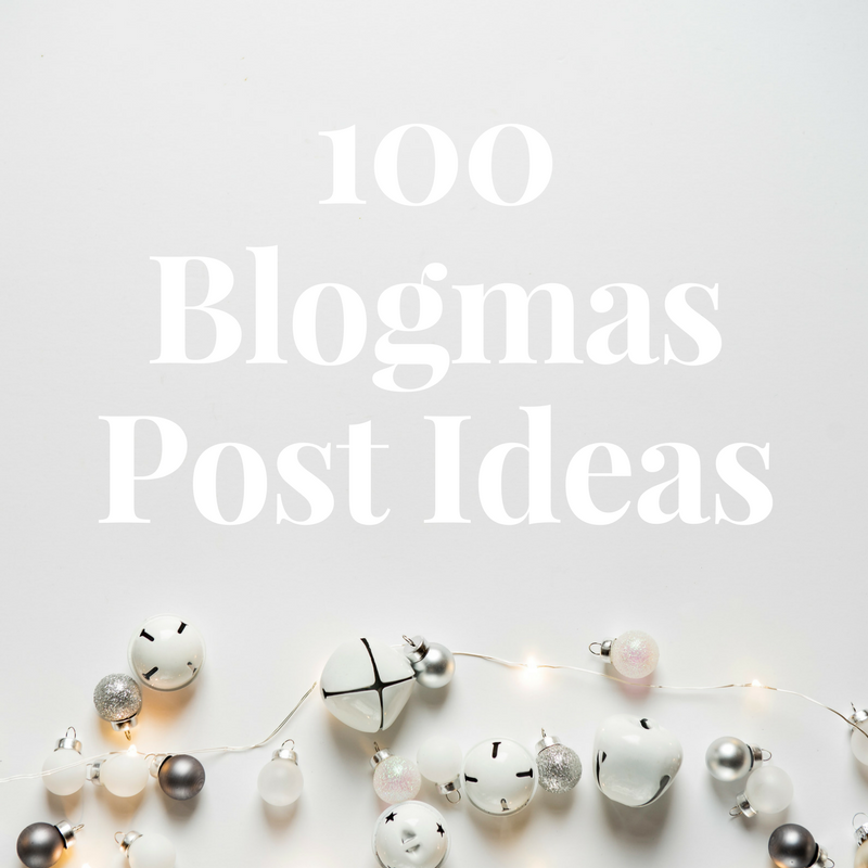100 Blogmas Post Ideas.