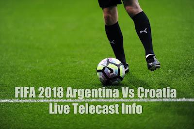 FIFA 2018 Argentina Vs Croatia Live Telecast Info
