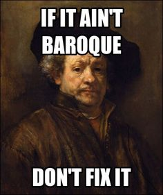 If it Ain't Baroque, Don't Fix It