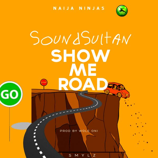 Download: [Music + Video] Sound Sultan – Show Me Road MP3 -Naijaloaded