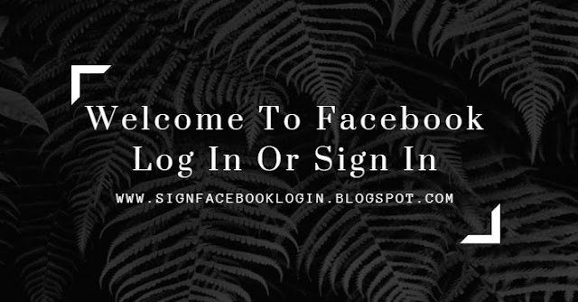 Welcome To Facebook Log In Or Sign In