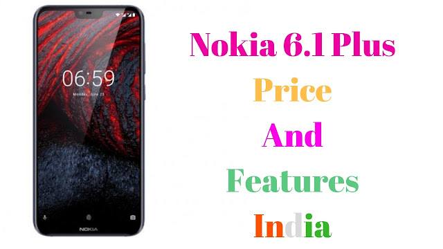 Nokia 6.1 Plus Price And Features