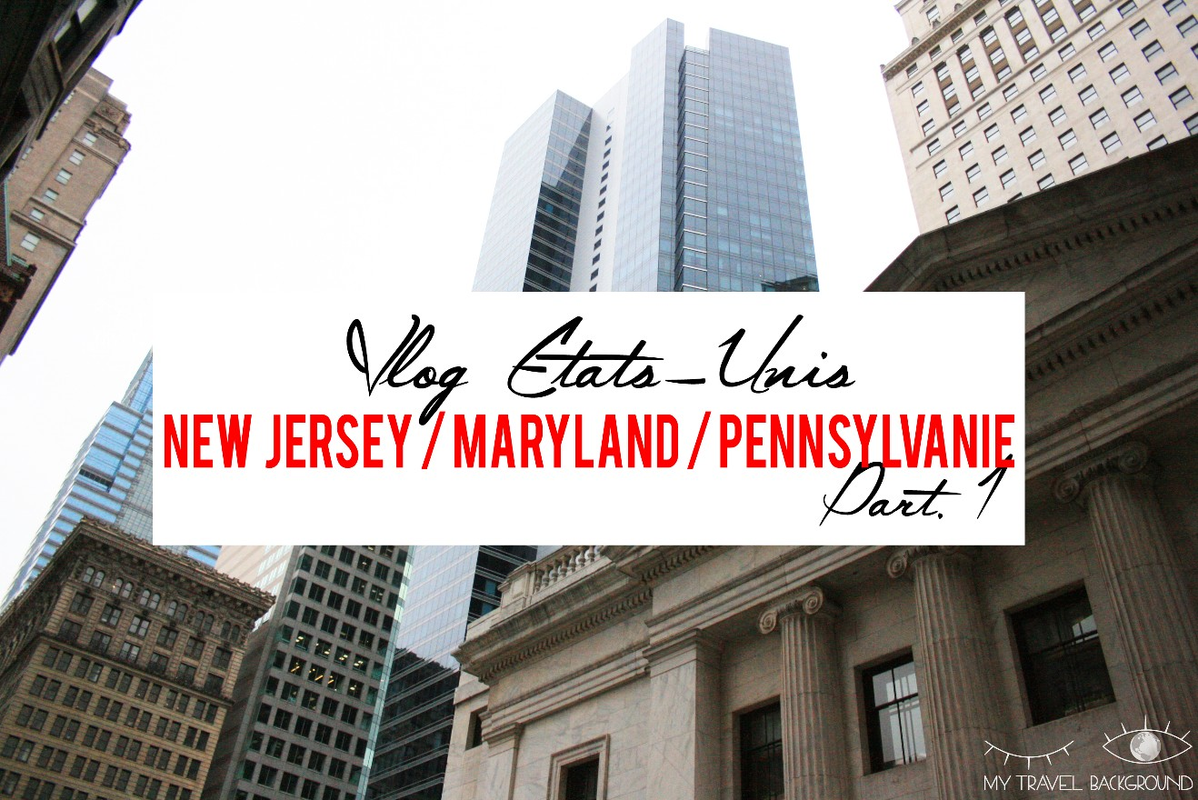 My Travel Background : USA Vlog #1 : New Jersey, Maryland et Pennyslvanie, Part. 1