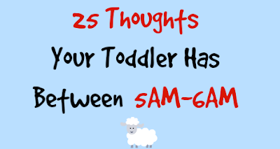 25 Thoughts Your Toddler Has Between 5AM-6AM