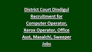 District Court Dindigul Recruitment for Computer Operator, Xerox Operator, Office Assistant, Masalchi, Sweeper Jobs