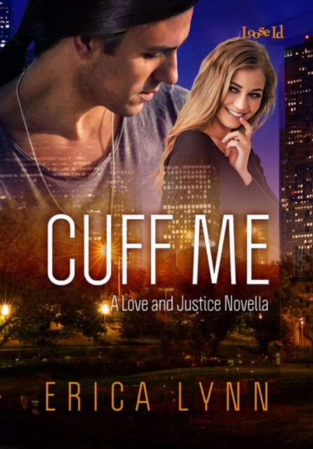 CUFF ME (LOVE AND JUSTICE SERIES, BOOK 2) BY ERICA LYNN