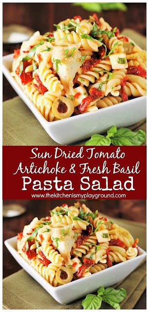 Sun Dried Tomato, Artichoke, & Fresh Basil Pasta Salad ~ Dressed simply & flavorfully, it's a family all-time favorite, for sure. #pastasalad #sundriedtomatoes #artichokes  www.thekitchenismyplayground.com