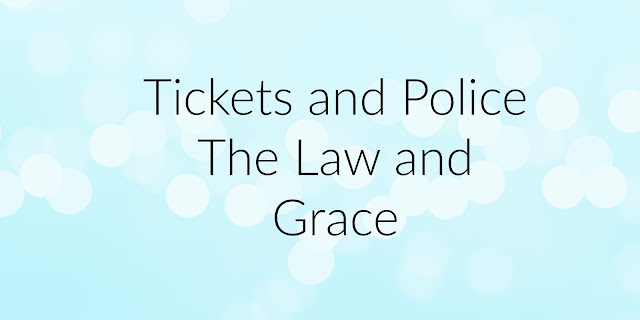 Tickets and Laws - Why God's Law makes us aware of sin but doesn't save us
