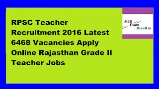 RPSC Teacher Recruitment 2016 Latest 6468 Vacancies Apply Online Rajasthan Grade II Teacher Jobs