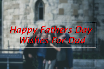 Happy Fathers Day Wishes For Dad