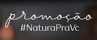 Promoção Natura Pra Você naturapravc.com.br