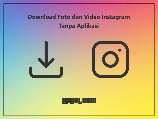 Cara Download Foto dan Video Instagram Tanpa Aplikasi