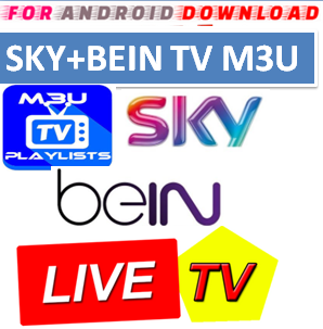 Download SKY+BEIN channels M3U LINK FOR LIVE TV CHANNEL  Sky+Bein Channel M3u Link For Premium Cable Tv,Sports Channel,Movies Channel.