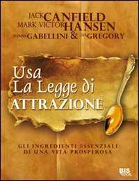 Usa la legge di attrazione - Jack Canfield, Mark Victor Hansen, Jeanna Gabellini, Eva Gregory (manifesting)