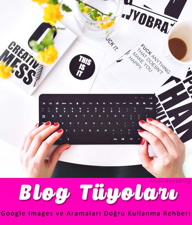 makyaj-blogu-tuyolari-google-images-aramalari-dogru-kullanma-rehberi