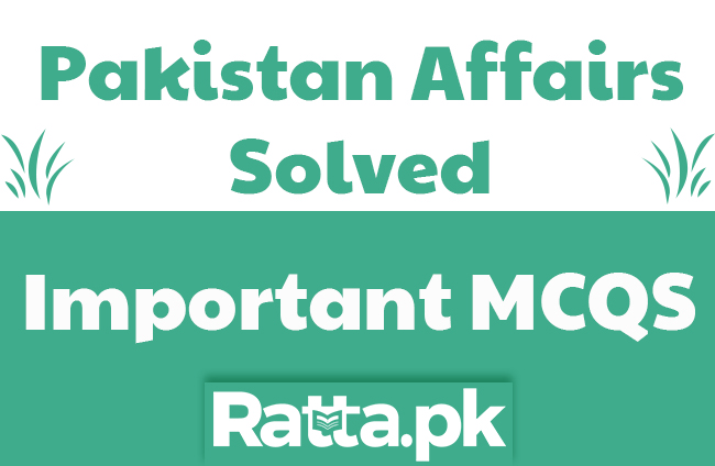 Most Important Pakistan Affairs MCQs with Answers pdf for NTS, FPSC, PPSC, CSS Classes