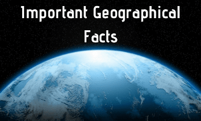 Important Geographical Facts