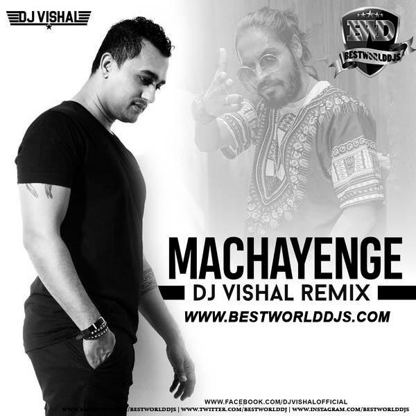Machayenge (Remix) - DJ VISHAL