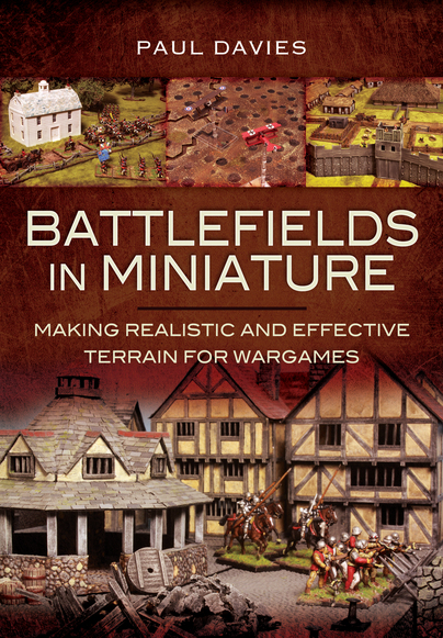 Pen and Sword: Battlefields in Miniature - Making Realistic and Effective Terrain for Wargames