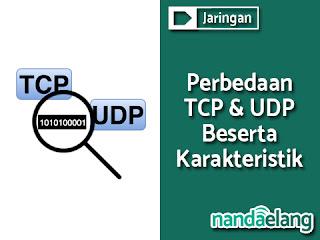 Perbedaan Protocol TCP dan UDP beserta Karakteristik
