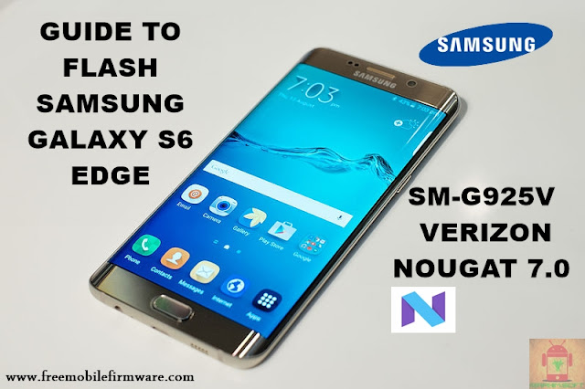 Guide To Flash Samsung Galaxy S6 Edge SM-G925V Verizon Nougat 7.0 Odin Method Tested Firmware