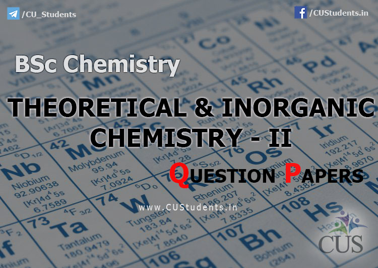 BSc Chemistry Theoretical and Inorganic Chemistry - II Previous Question Papers