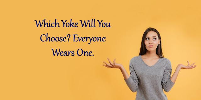 Everyone wears a yoke - worldly or Christian