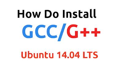 How Do Install GCC/G++ Ubuntu 14.04 LTS