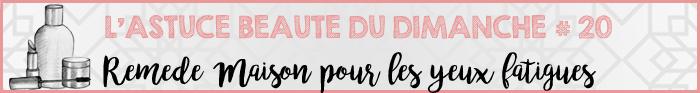 Astuce Beauté du Dimanche #20